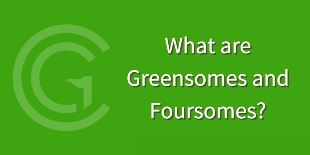 What are Greensomes and Foursomes?